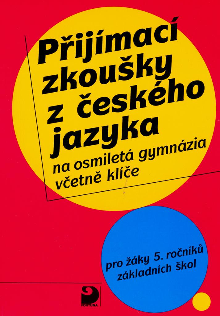 Přijímací zkoušky z českého jazyka na osmiletá gymnázia včetně klíče - Náhled učebnice