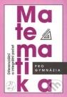 Matematika pro gymnázia. Diferenciální a integrální počet