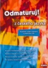 Odmaturuj! z českého jazyka. Rozšířené vydání doplněné o praktickou část.