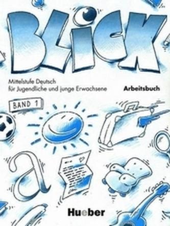 Blick - Mittelstufe Deutsch für Jugendliche und junge Erwachsene - Arbeitsbuch