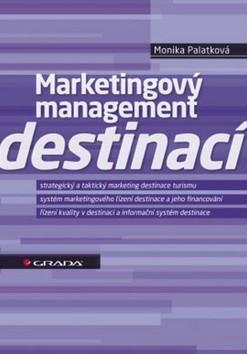Marketingový management destinací, strategický a taktický marketing destinace turismu, systém marketingového řízení destinace a jeho financování, řízení kvality v destinaci a informační systém destinace