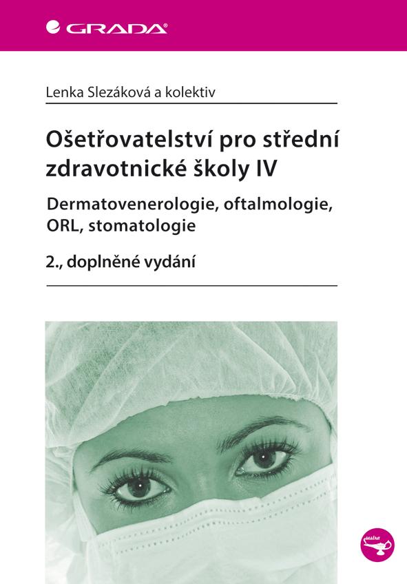 Ošetřovatelství pro střední zdravotnické školy IV – Dermatovenerologie, oftalmologie, ORL, stomatologie