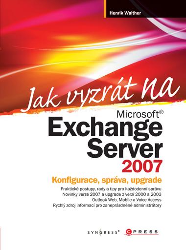 Jak vyzrát na Microsoft Exchange Server 2007 - Náhled učebnice