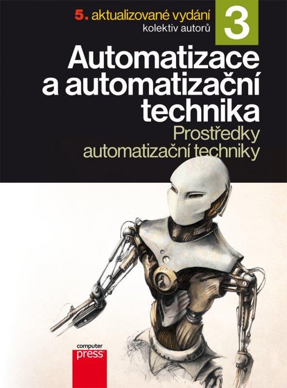 Automatizace a automatizační technika 3: Prostředky automatizační techniky