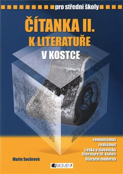 Čítanka II. k Literatuře v kostce pro střední školy. Romantismus, realismus, česká a slovenská literatura 19. století, literární moderna.