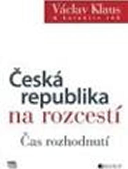 Česká republika na rozcestí - Čas rozhodnutí