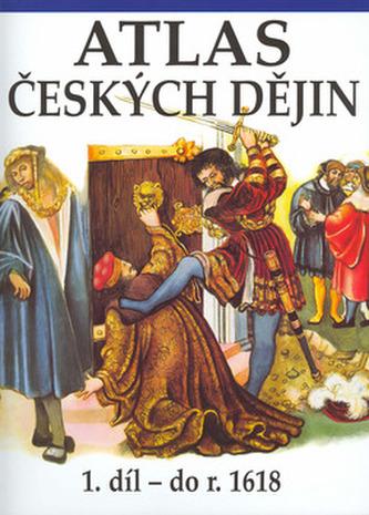 Atlas českých dějin. 1. díl. Do r. 1618