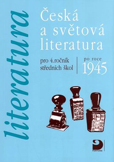 Česká a světová literatura po roce 1945 pro 4. ročník středních škol