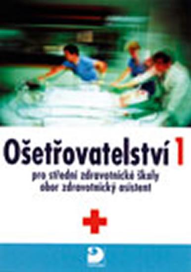 Ošetřovatelství 1, pro střední zdravotnické školy, obor zdravotnický asistent