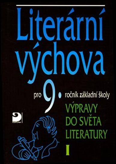 Literární výchova. Výpravy do světa literatury I. pro 9. ročník základní školy a pro odpovídající ročníky víceletých gymnázií.