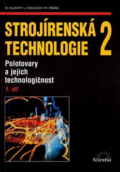 Strojírenská technologie 2: Polotovary a jejich technologičnost (1. díl)
