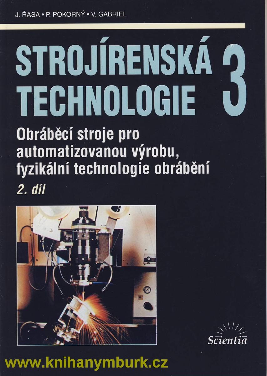 Strojírenská technologie 3. 2. díl. Obráběcí stroje pro automatizovanou výrobu, fyzikální technologie obrábění