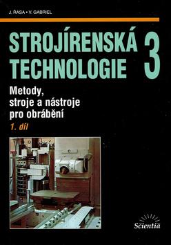 Strojírenská technologie 3. 1. díl. Metody, stroje a nástroje pro obrábění