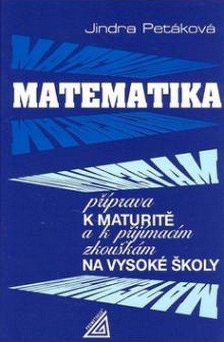 Matematika: Příprava k maturitě a k přijímacím zkouškám na vysoké školy