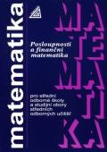 Matematika pro střední odborné školy a studijní obory středních odborných učilišť: posloupnosti a finanční matematika