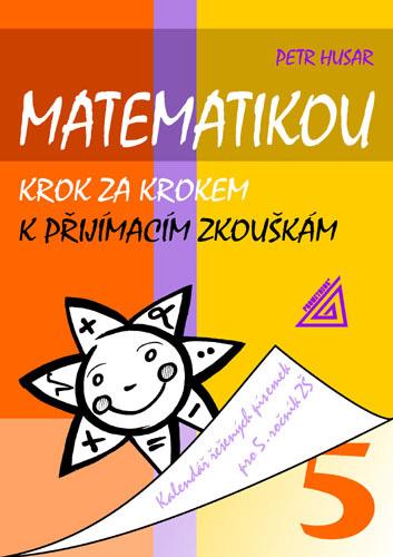 Matematikou krok za krokem k přijímacím zkouškám, kalendář řešených matematických písemek pro 5. ročník ZŠ