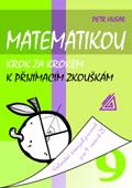Matematikou krok za krokem k přijímacím zkouškám, kalendář řešených písemek pro 9. ročník ZŠ