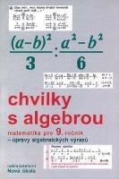 Chvilky s algebrou, matematika pro 9. ročník : úpravy algebraických výrazů