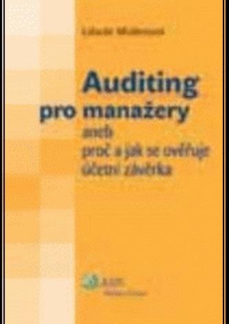 Auditing pro manažery, aneb, Proč a jak se ověřuje účetní závěrka