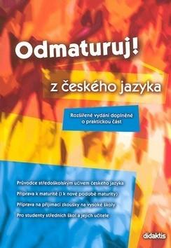 Odmaturuj! z českého jazyka - Rozšířené vydání doplněné o praktickou část