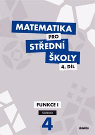 Matematika pro střední školy, 4. díl: Funkce I (učebnice)