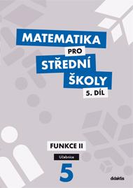 Matematika pro střední školy, 5. díl: Funkce II (učebnice)