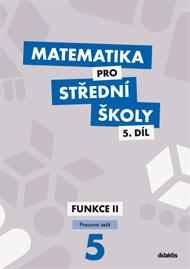 Matematika pro střední školy, 5. díl: Funkce II (pracovní sešit)