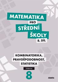 Matematika pro střední školy, 8. díl: Kombinatorika, pravděpodobnost, statistika (učebnice)