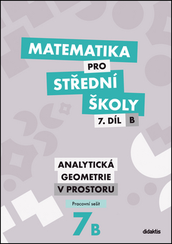 Matematika pro střední školy, 7. díl B: Analytická geometrie v prostoru (pracovní sešit)