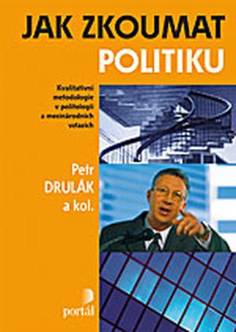 Jak zkoumat politiku, kvalitativní metodologie v politologii a mezinárodních vztazích