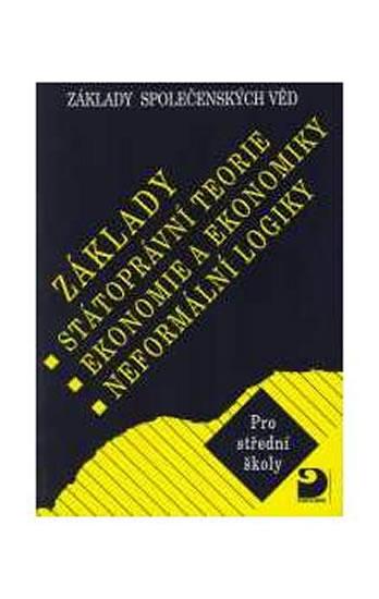 Základy společenských věd: Základy státoprávní teorie, ekonomie a ekonomiky, neformální logiky