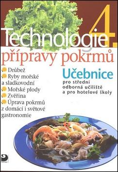 Technologie přípravy pokrmů 4, učebnice pro střední odborná učiliště, učební obory kuchař-kuchařka, kuchař-číšník, číšník-servírka a pro hotelové školy