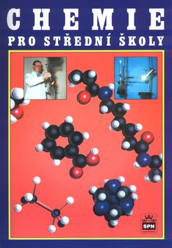 Chemie pro střední školy. Obecná, anorganická, organická, analytická, biochemie.
