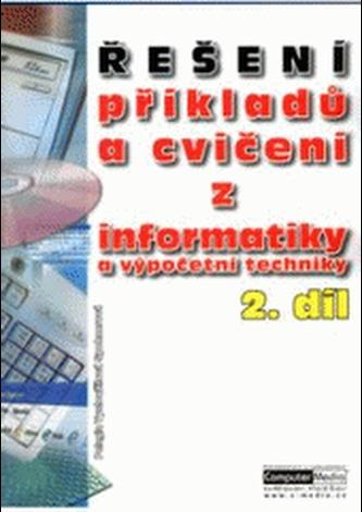 Řešení příkladů a cvičení z informatiky a výpočetní techniky 2. díl