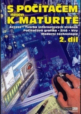 S počítačem nejen k maturitě. 2. díl, Access, tvorba internetových stránek, počítačová grafika, sítě, viry, moderní technologie