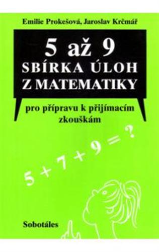 5 až 9, sbírka úloh z matematiky pro přípravu k přijímacím zkouškám, určená žákům 5., 7. a 9. tříd ZŠ