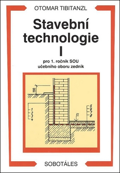 Stavební technologie I, pro 1. ročník SOU učebního oboru zedník