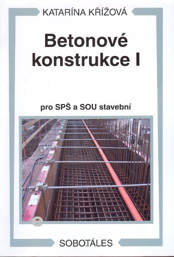 Betonové konstrukce I, pro SPŠ a SOU stavební