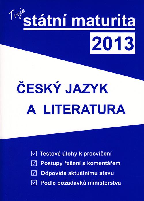 Tvoje státní maturita 2013: Český jazyk a literatura