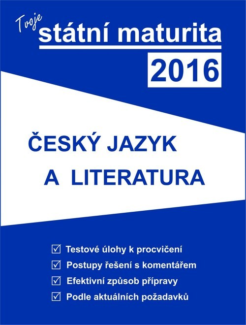 Tvoje státní maturita 2016: Český jazyk a literatura